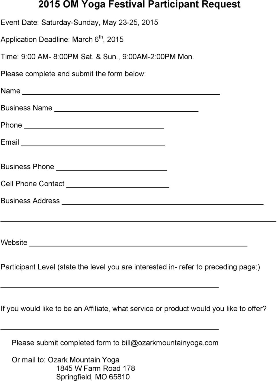Please complete and submit the form below: Name Business Name Phone Email Business Phone Cell Phone Contact Business Address Website Participant Level
