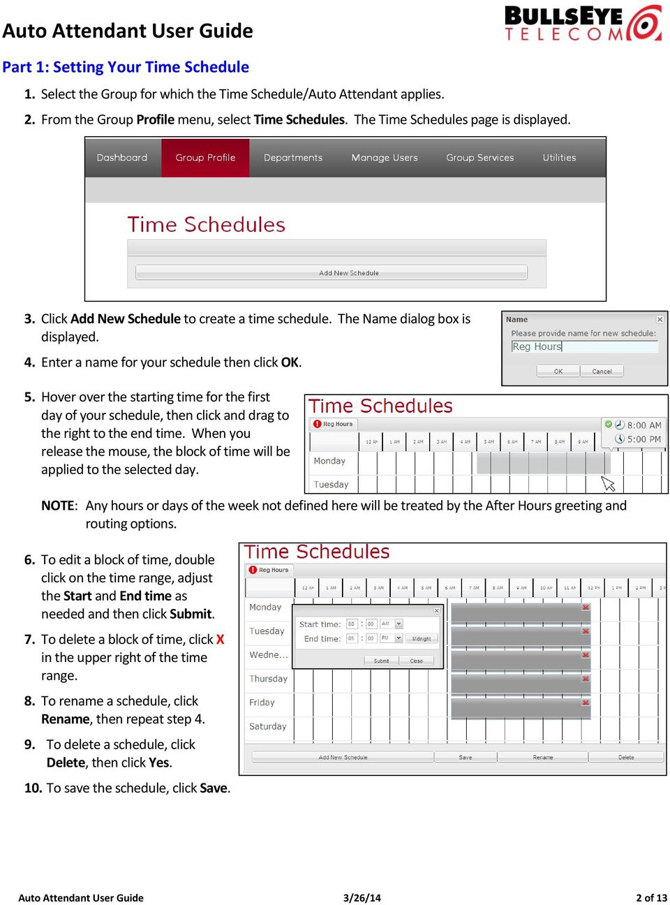 Hover over the starting time for the first day of your schedule, then click and drag to the right to the end time. When you release the mouse, the block of time will be applied to the selected day.