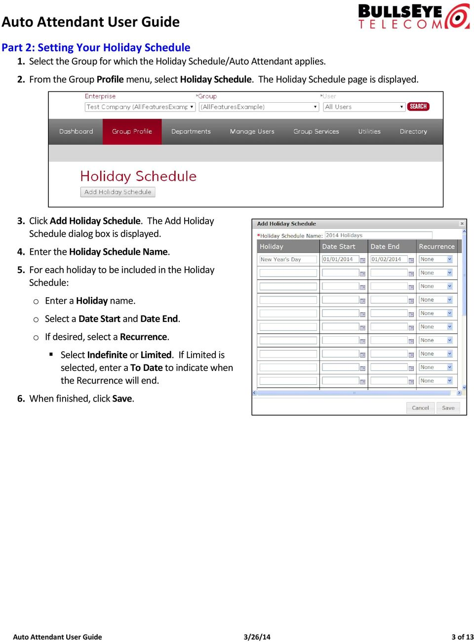 For each holiday to be included in the Holiday Schedule: o Enter a Holiday name. o Select a Date Start and Date End. o If desired, select a Recurrence.