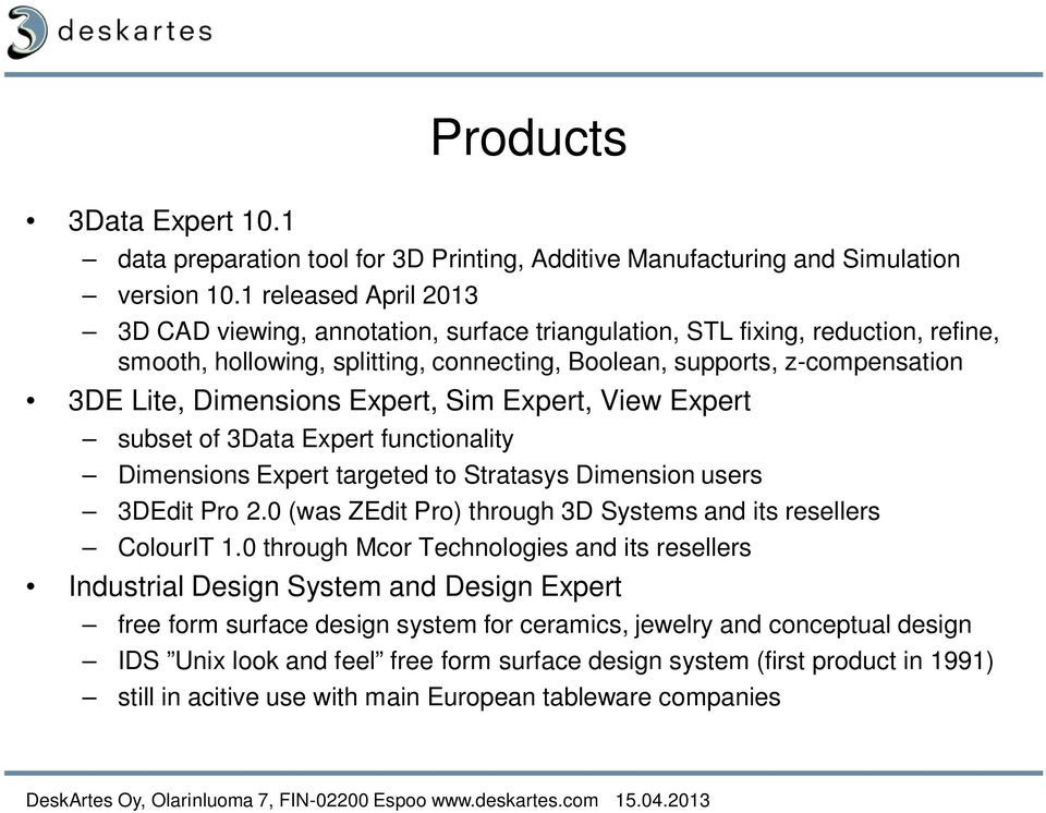 Dimensions Expert, Sim Expert, View Expert subset of 3Data Expert functionality Dimensions Expert targeted to Stratasys Dimension users 3DEdit Pro 2.