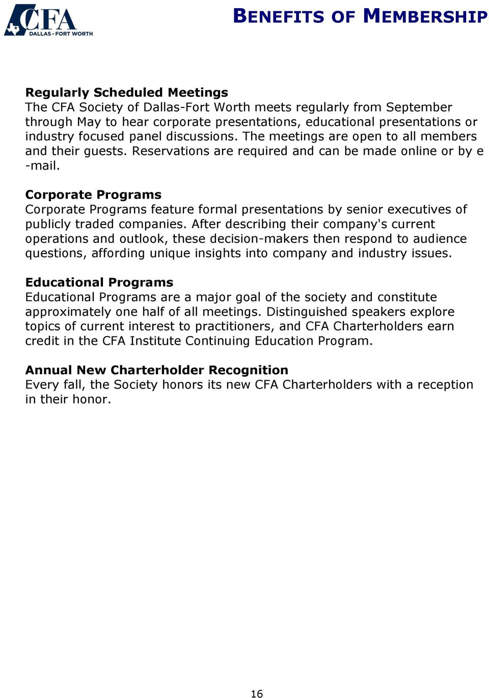 Corporate Programs Corporate Programs feature formal presentations by senior executives of publicly traded companies.