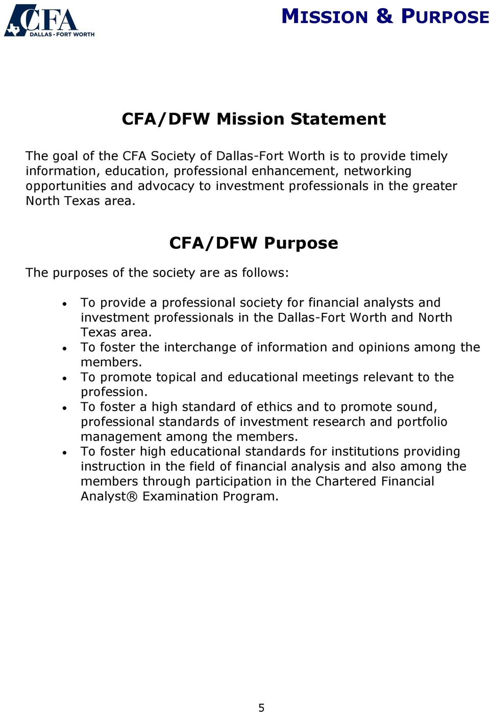 CFA/DFW Purpose The purposes of the society are as follows: To provide a professional society for financial analysts and investment professionals in the Dallas-Fort Worth and North Texas area.
