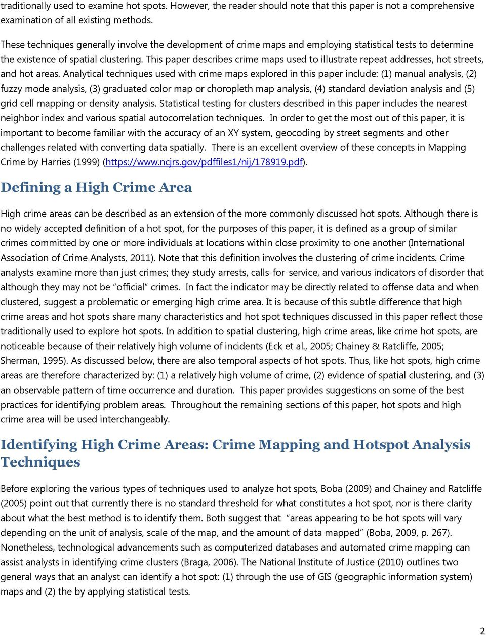 This paper describes crime maps used to illustrate repeat addresses, hot streets, and hot areas.