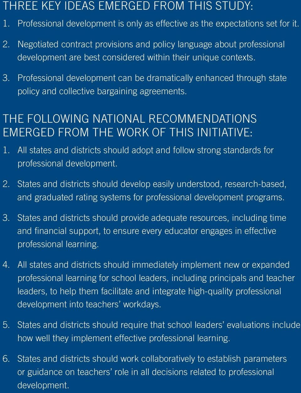 Professional development can be dramatically enhanced through state policy and collective bargaining agreements. The following national recommendations emerged from the work of this initiative: 1.