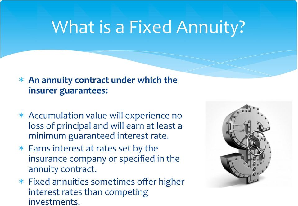 no loss of principal and will earn at least a minimum guaranteed interest rate.