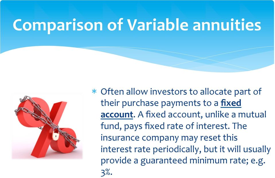 A fixed account, unlike a mutual fund, pays fixed rate of interest.