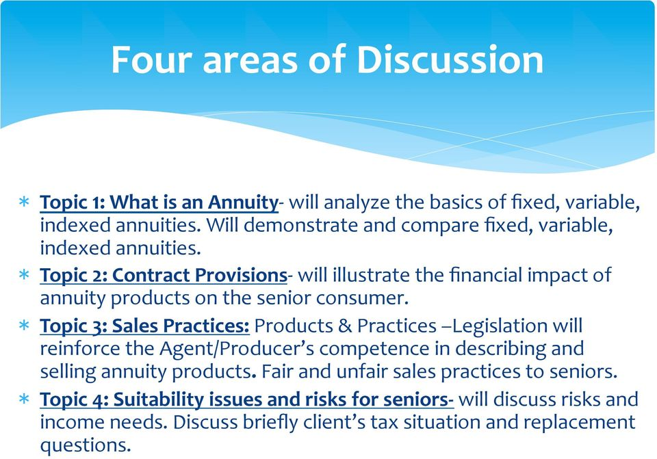 Topic 2: Contract Provisions- will illustrate the financial impact of annuity products on the senior consumer.