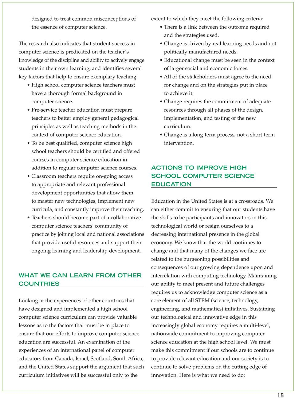 identifies several key factors that help to ensure exemplary teaching. High school computer science teachers must have a thorough formal background in computer science.