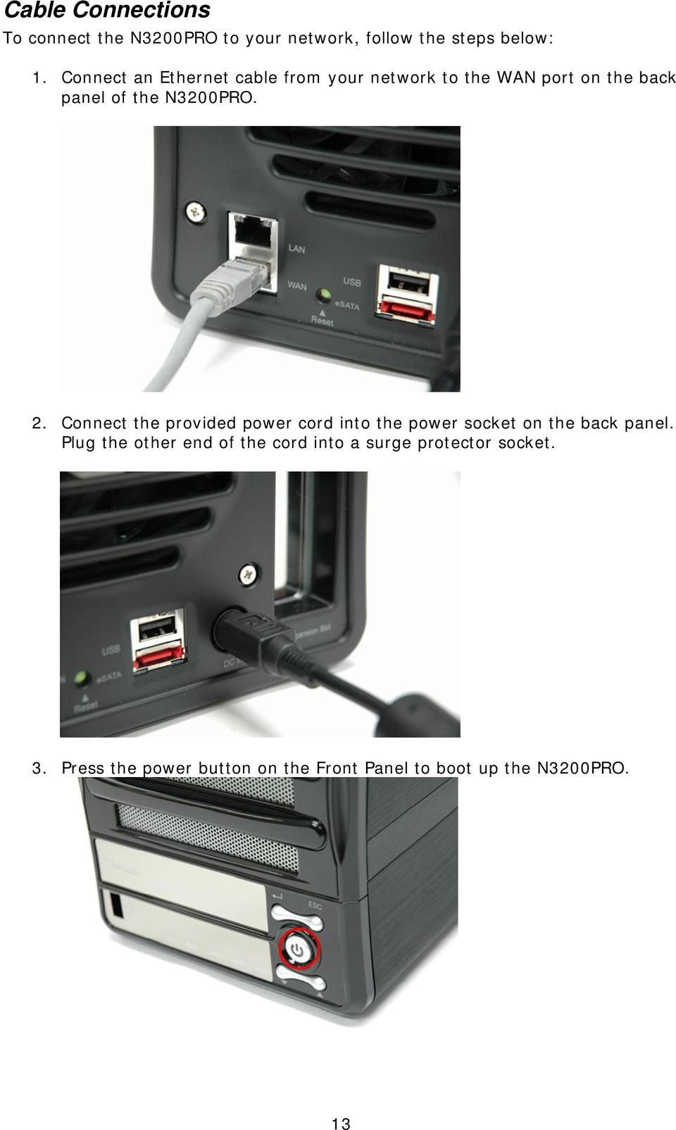 Connect the provided power cord into the power socket on the back panel.