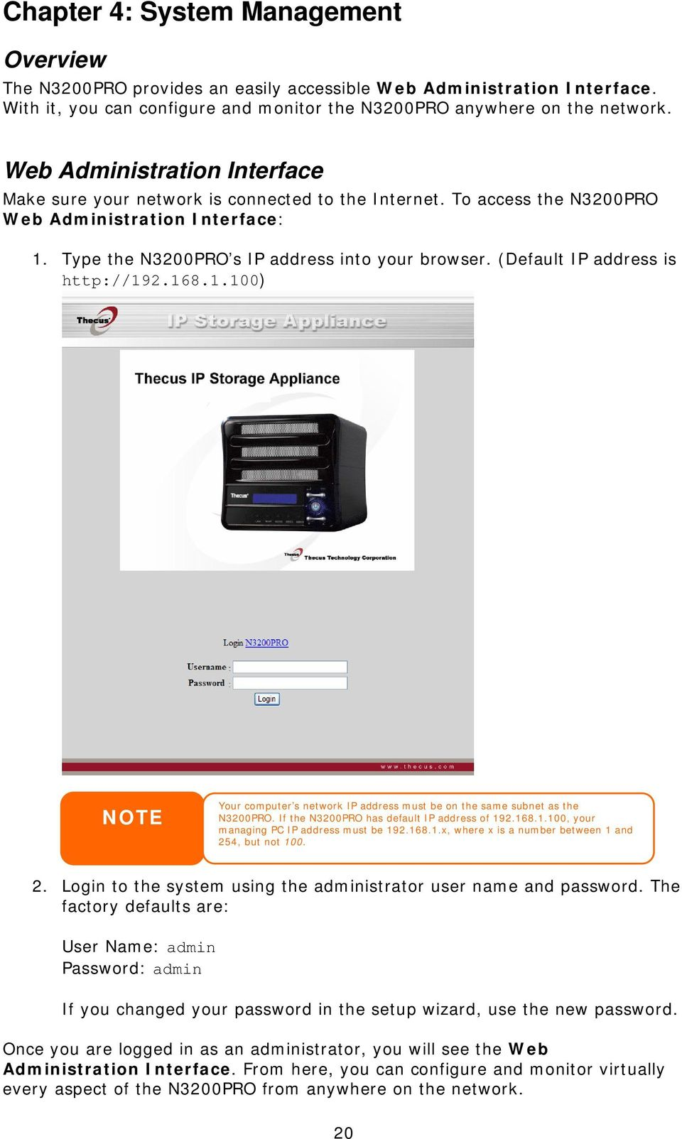 (Default IP address is http://192.168.1.100) NOTE Your computer s network IP address must be on the same subnet as the N3200PRO. If the N3200PRO has default IP address of 192.168.1.100, your managing PC IP address must be 192.