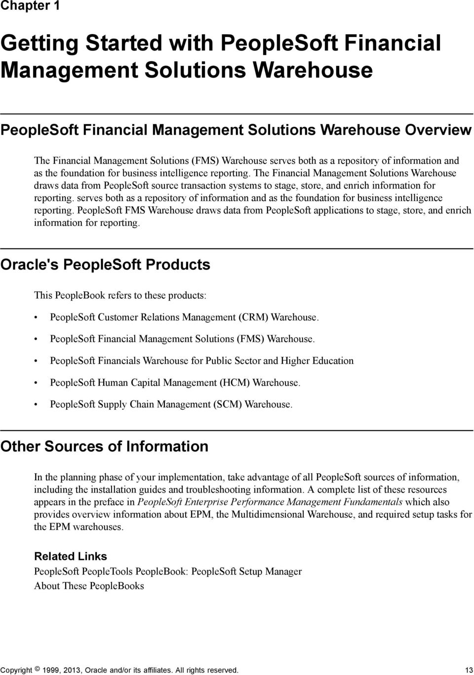 The Financial Management Solutions Warehouse draws data from PeopleSoft source transaction systems to stage, store, and enrich information for reporting.