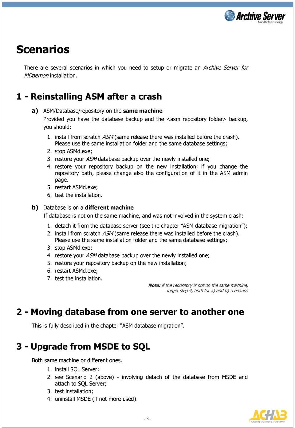 install from scratch ASM (same release there was installed before the crash). Please use the same installation folder and the same database settings; 2. stop ASMd.exe; 3.