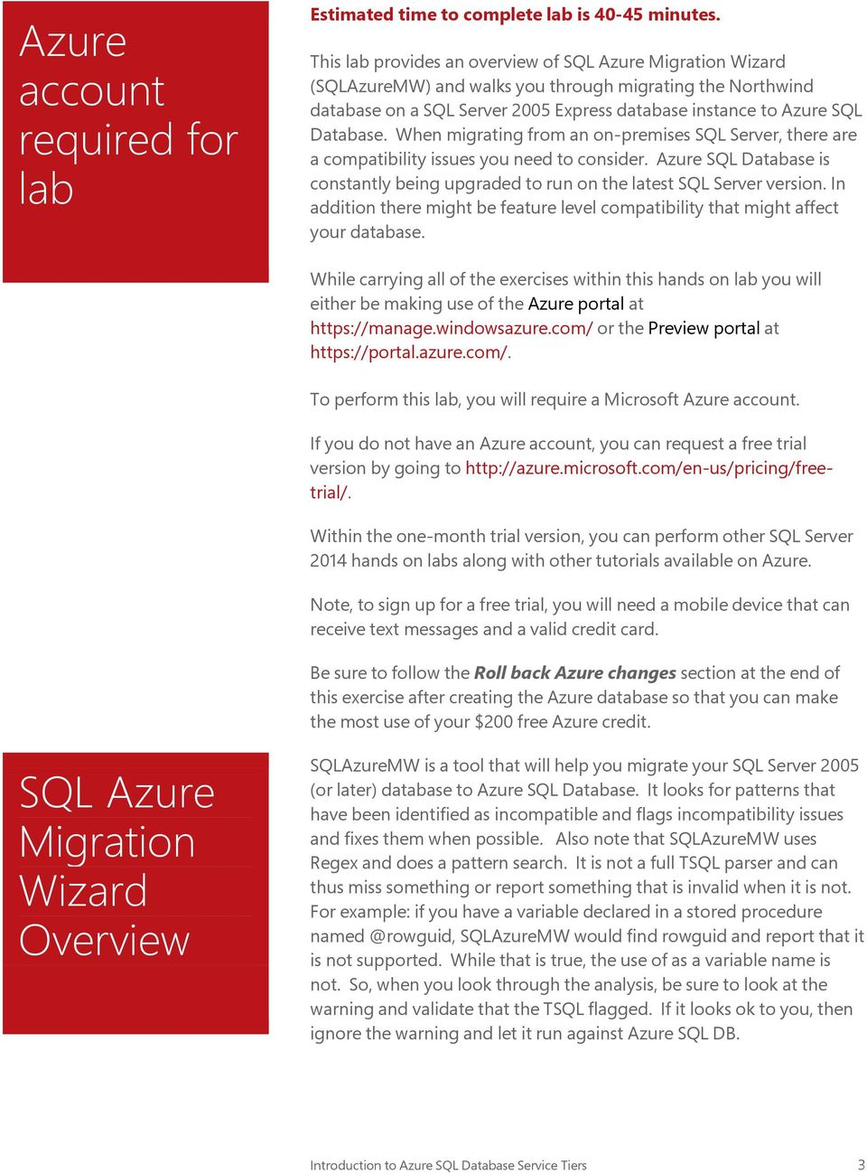 When migrating from an on-premises SQL Server, there are a compatibility issues you need to consider. Azure SQL Database is constantly being upgraded to run on the latest SQL Server version.