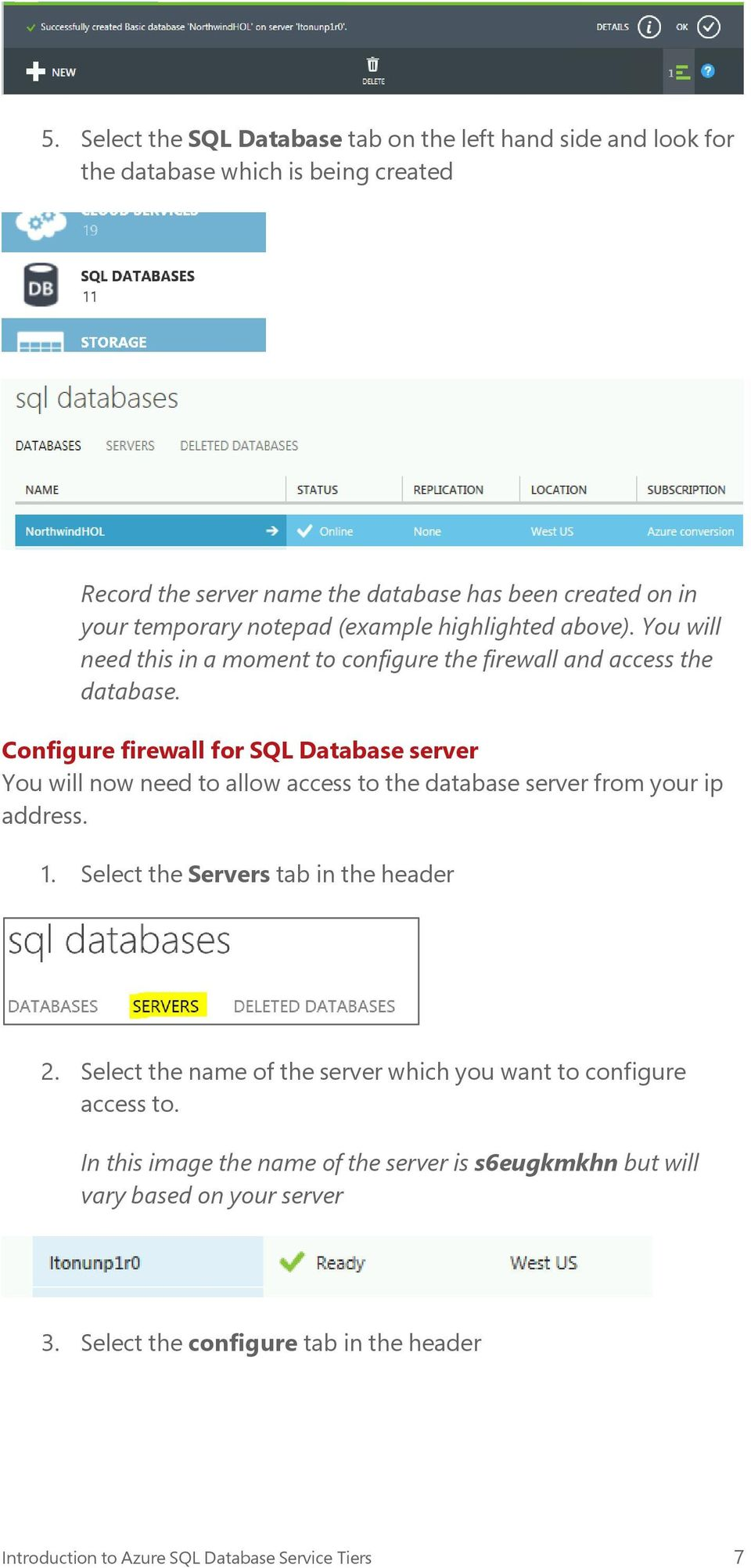 Configure firewall for SQL Database server You will now need to allow access to the database server from your ip address. 1. Select the Servers tab in the header 2.