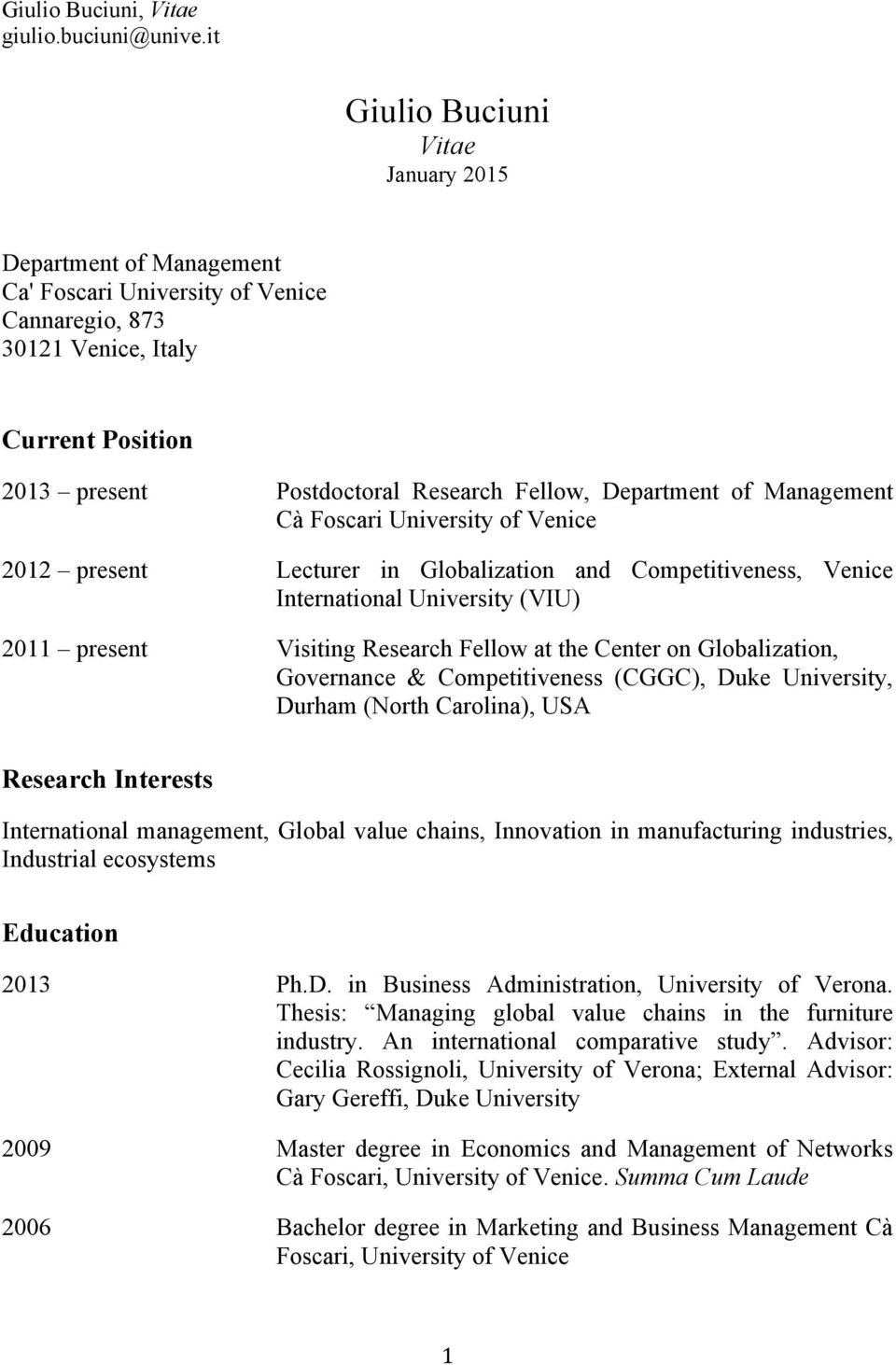 Duke University, Durham (North Carolina), USA Research Interests International management, Global value chains, Innovation in manufacturing industries, Industrial ecosystems Education 2013 Ph.D. in Business Administration, University of Verona.