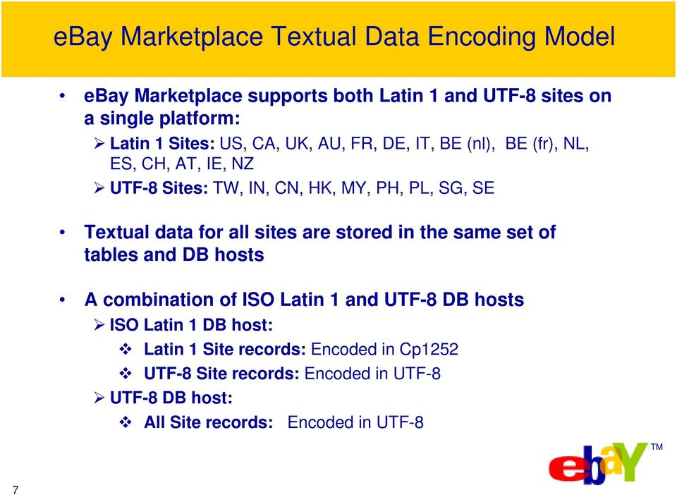 data for all sites are stored in the same set of tables and DB hosts A combination of ISO Latin 1 and UTF-8 DB hosts ISO Latin 1 DB