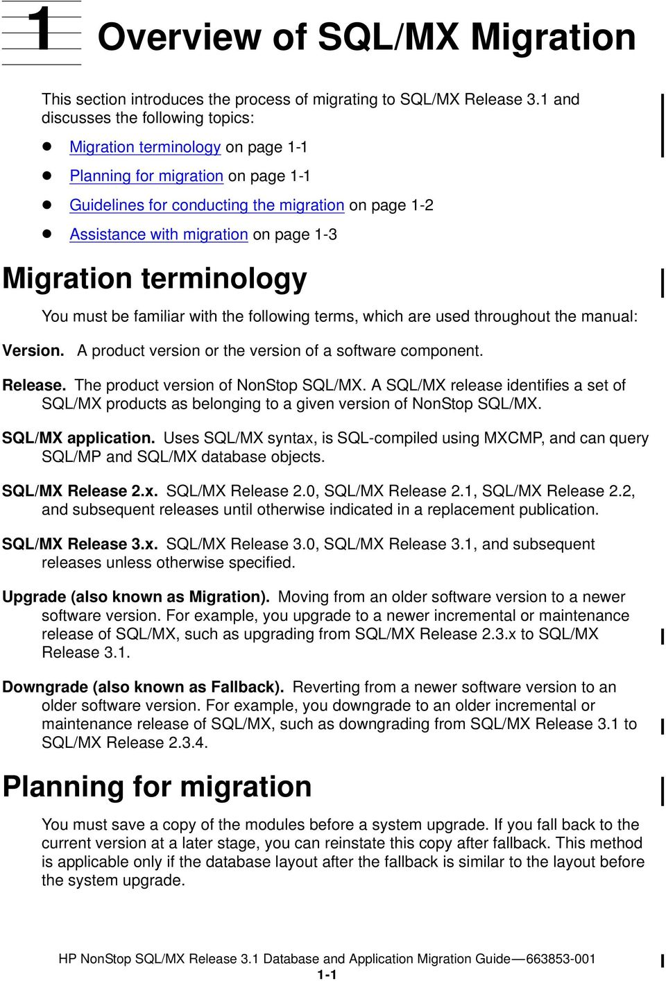 Migration terminology You must be familiar with the following terms, which are used throughout the manual: Version. A product version or the version of a software component. Release.