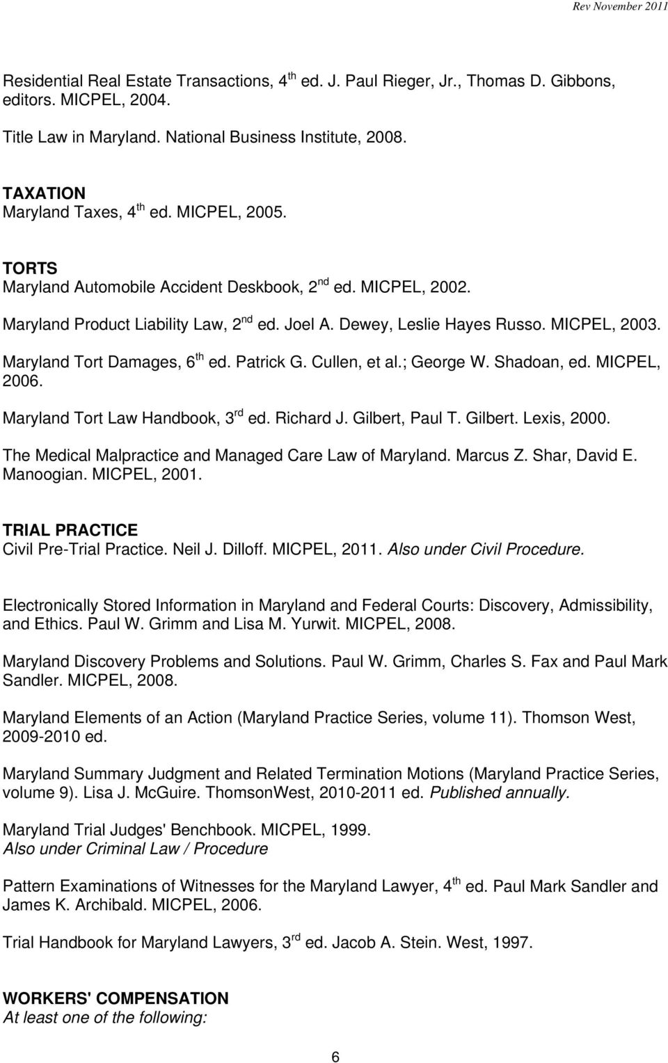 MICPEL, 2003. Maryland Tort Damages, 6 th ed. Patrick G. Cullen, et al.; George W. Shadoan, ed. MICPEL, 2006. Maryland Tort Law Handbook, 3 rd ed. Richard J. Gilbert, Paul T. Gilbert. Lexis, 2000.