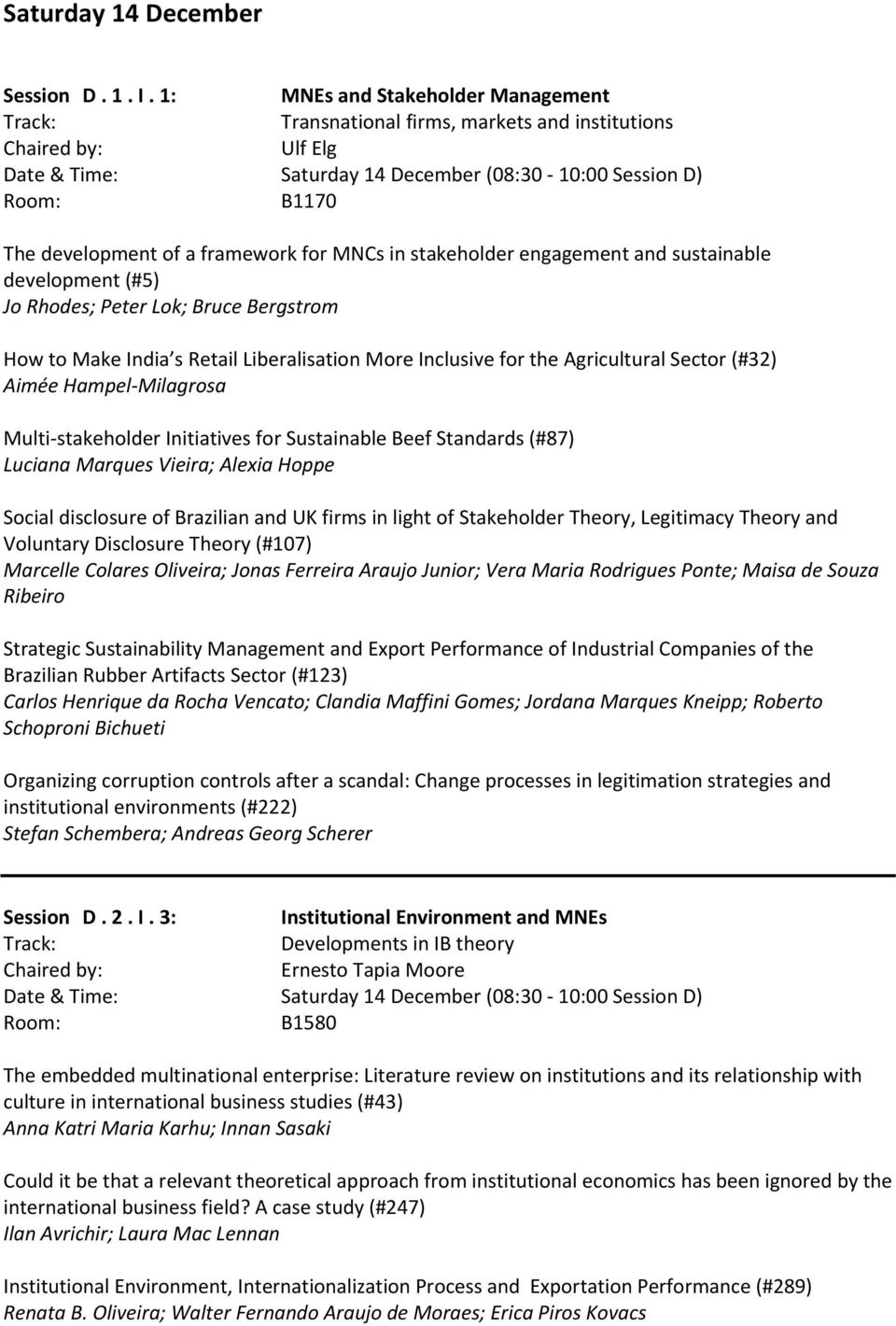 stakeholder engagement and sustainable development (#5) Jo Rhodes; Peter Lok; Bruce Bergstrom How to Make India s Retail Liberalisation More Inclusive for the Agricultural Sector (#32) Aimée Hampel