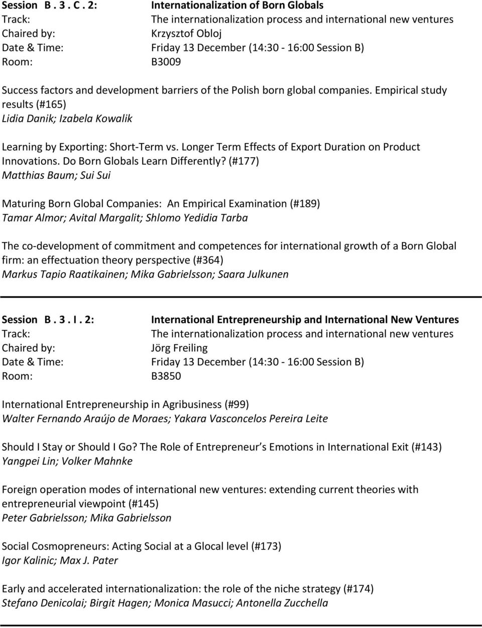 and development barriers of the Polish born global companies. Empirical study results (#165) Lidia Danik; Izabela Kowalik Learning by Exporting: Short Term vs.