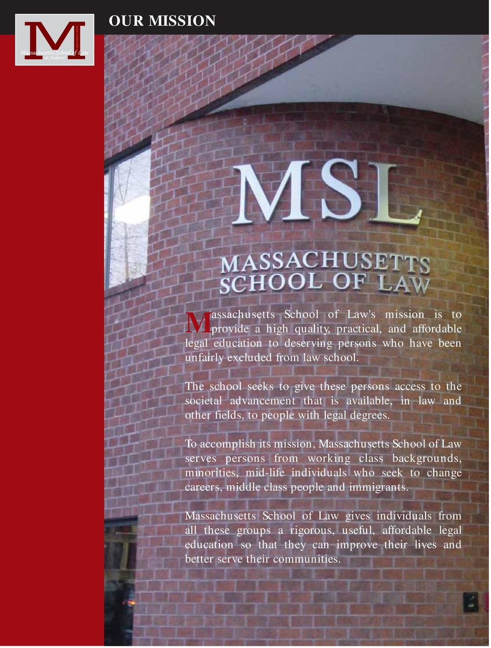 To accomplish its mission, Massachusetts School of Law serves persons from working class backgrounds, minorities, mid-life individuals who seek to change careers, middle class