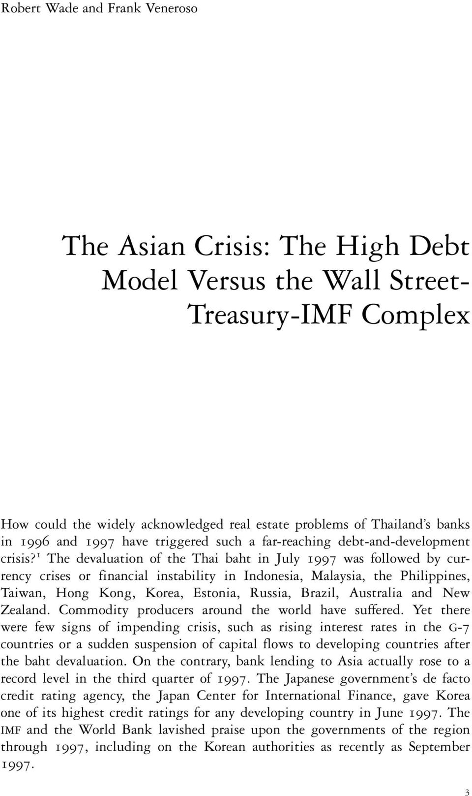 1 The devaluation of the Thai baht in July 1997 was followed by currency crises or financial instability in Indonesia, Malaysia, the Philippines, Taiwan, Hong Kong, Korea, Estonia, Russia, Brazil,