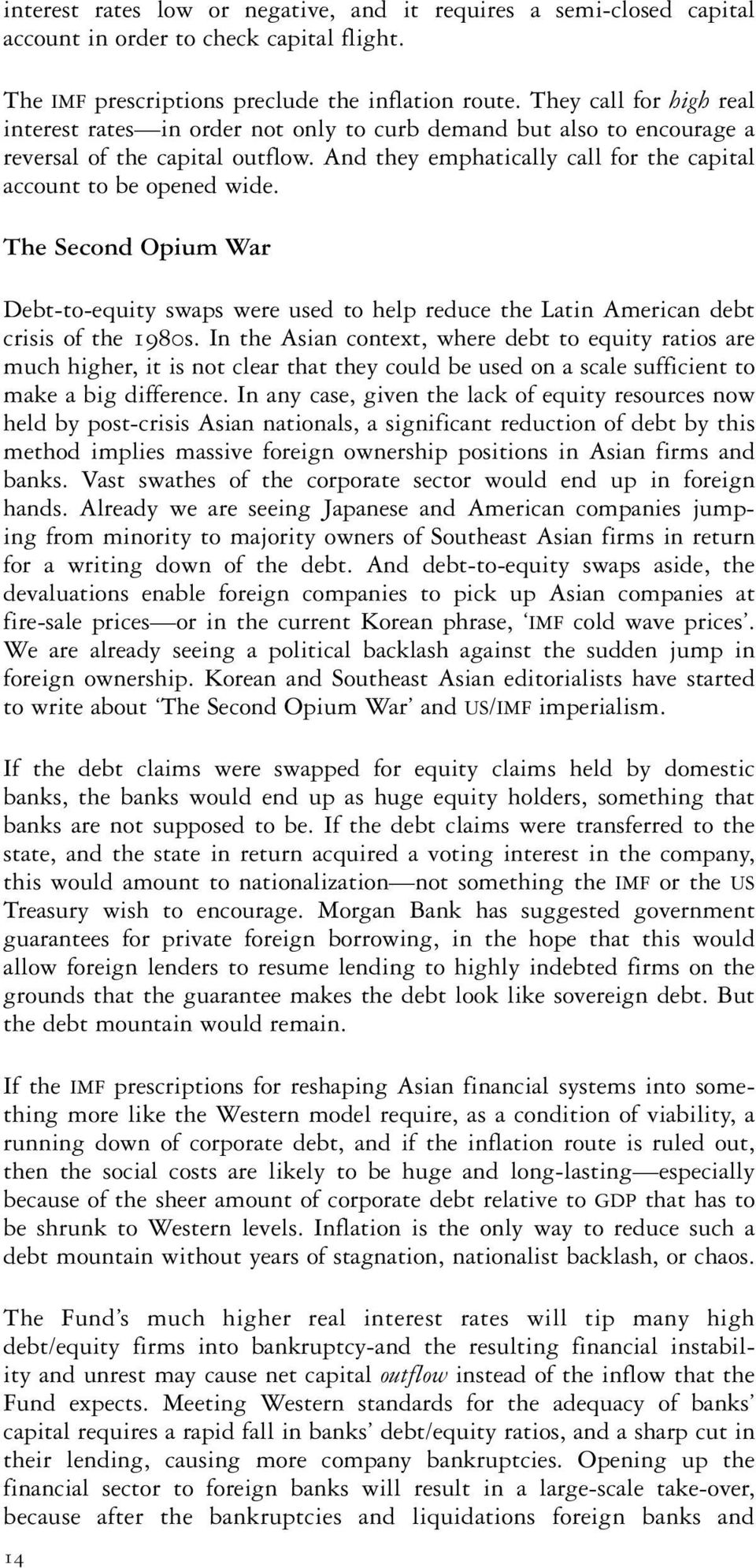The Second Opium War Debt-to-equity swaps were used to help reduce the Latin American debt crisis of the 1980s.