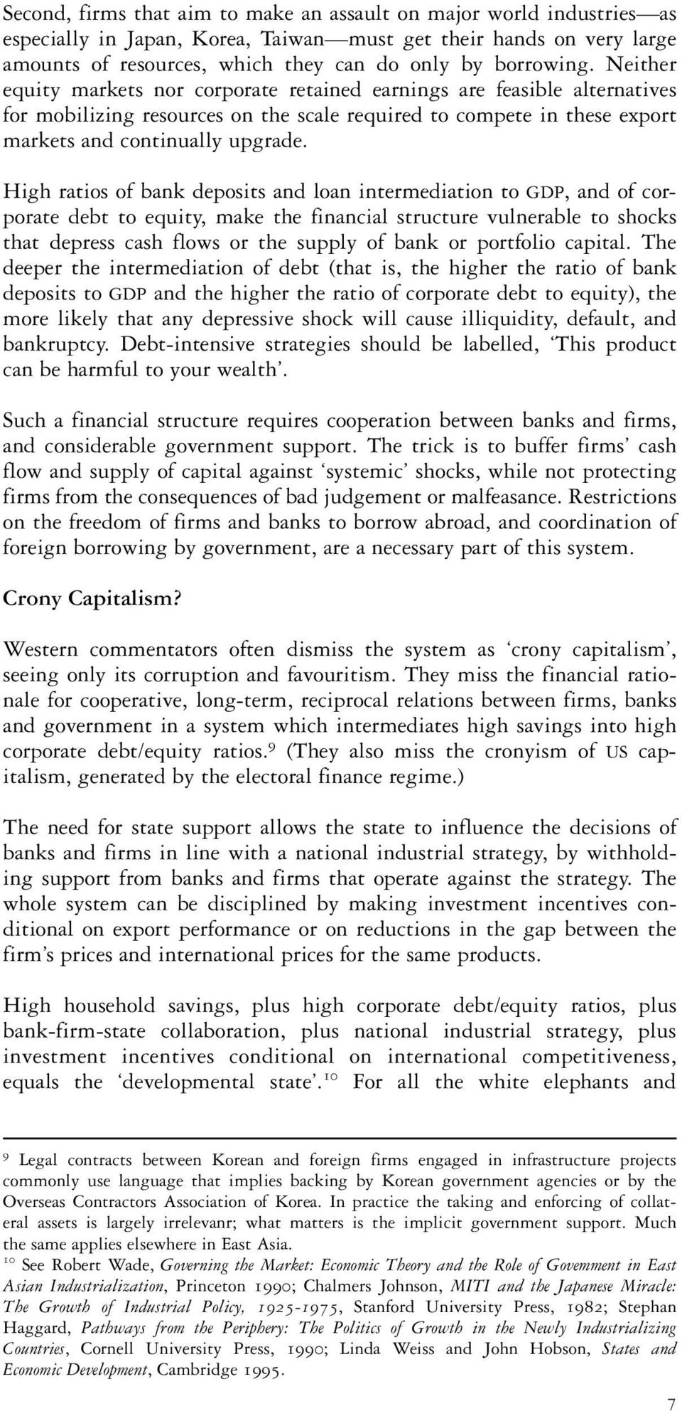 High ratios of bank deposits and loan intermediation to GDP, and of corporate debt to equity, make the financial structure vulnerable to shocks that depress cash flows or the supply of bank or