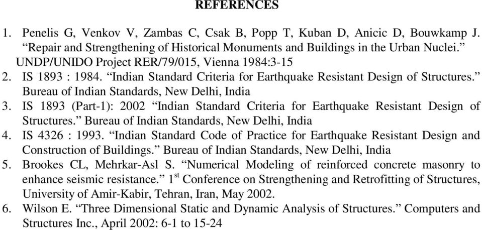 IS 1893 (Part-1): 2002 Indian Standard Criteria for Earthquake Resistant Design of Structures. Bureau of Indian Standards, New Delhi, India 4. IS 4326 : 1993.