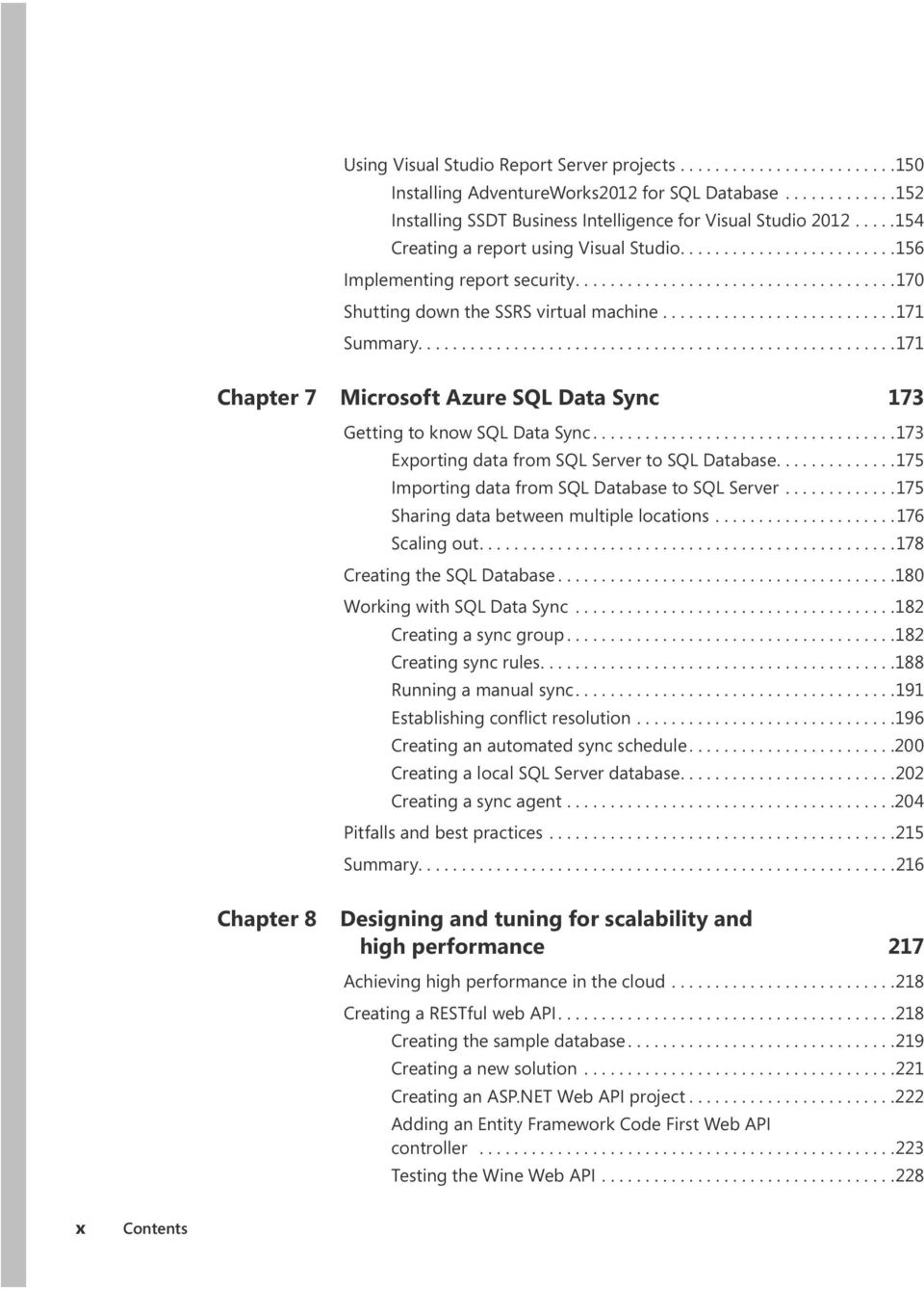 ......................................................171 Chapter 7 Microsoft Azure SQL Data Sync 173 Getting to know SQL Data Sync...173 Exporting data from SQL Server to SQL Database.