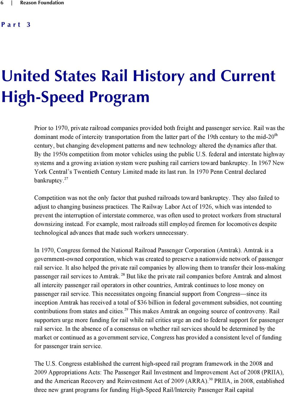 after that. By the 1950s competition from motor vehicles using the public U.S. federal and interstate highway systems and a growing aviation system were pushing rail carriers toward bankruptcy.