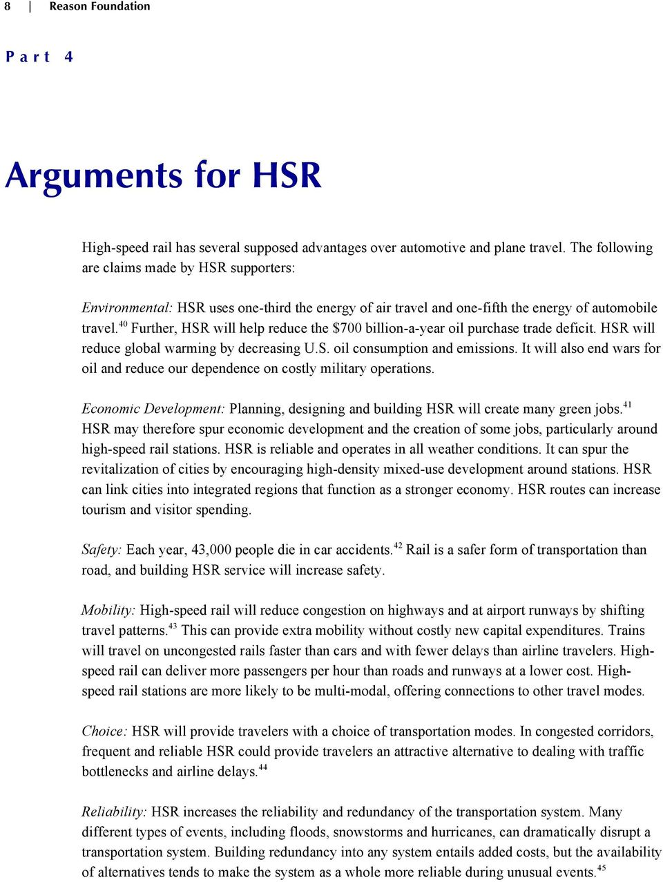 40 Further, HSR will help reduce the $700 billion-a-year oil purchase trade deficit. HSR will reduce global warming by decreasing U.S. oil consumption and emissions.