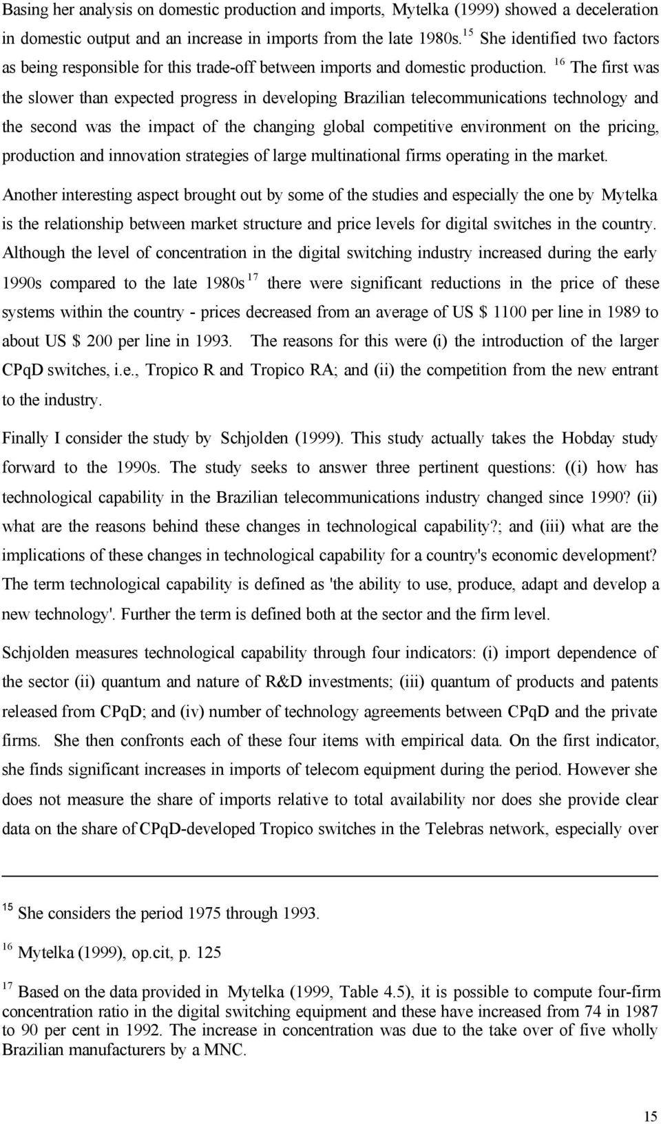 16 The first was the slower than expected progress in developing Brazilian telecommunications technology and the second was the impact of the changing global competitive environment on the pricing,