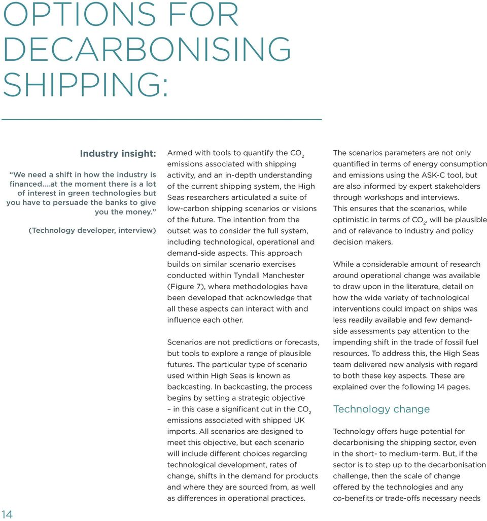 14 (Technology developer, interview) Armed with tools to quantify the CO 2 emissions associated with shipping activity, and an in-depth understanding of the current shipping system, the High Seas
