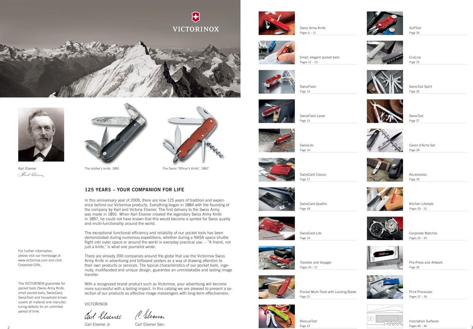 anniversary year of 2009, there are now 125 years of tradition and experience behind our Victorinox products. Everything began in 1884 with the founding of the company by Karl and Victoria Elsener.