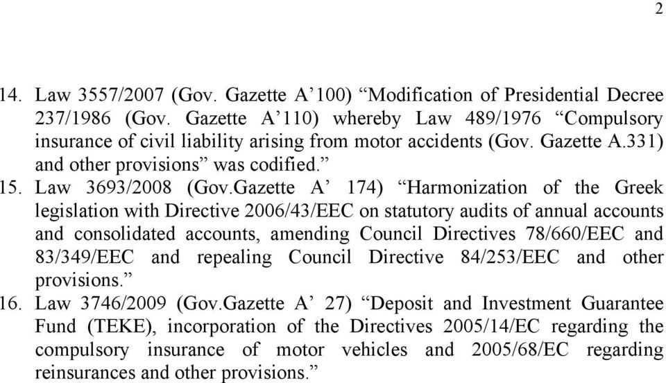 Gazette A 174) Harmonization of the Greek legislation with Directive 2006/43/EEC on statutory audits of annual accounts and consolidated accounts, amending Council Directives 78/660/EEC and