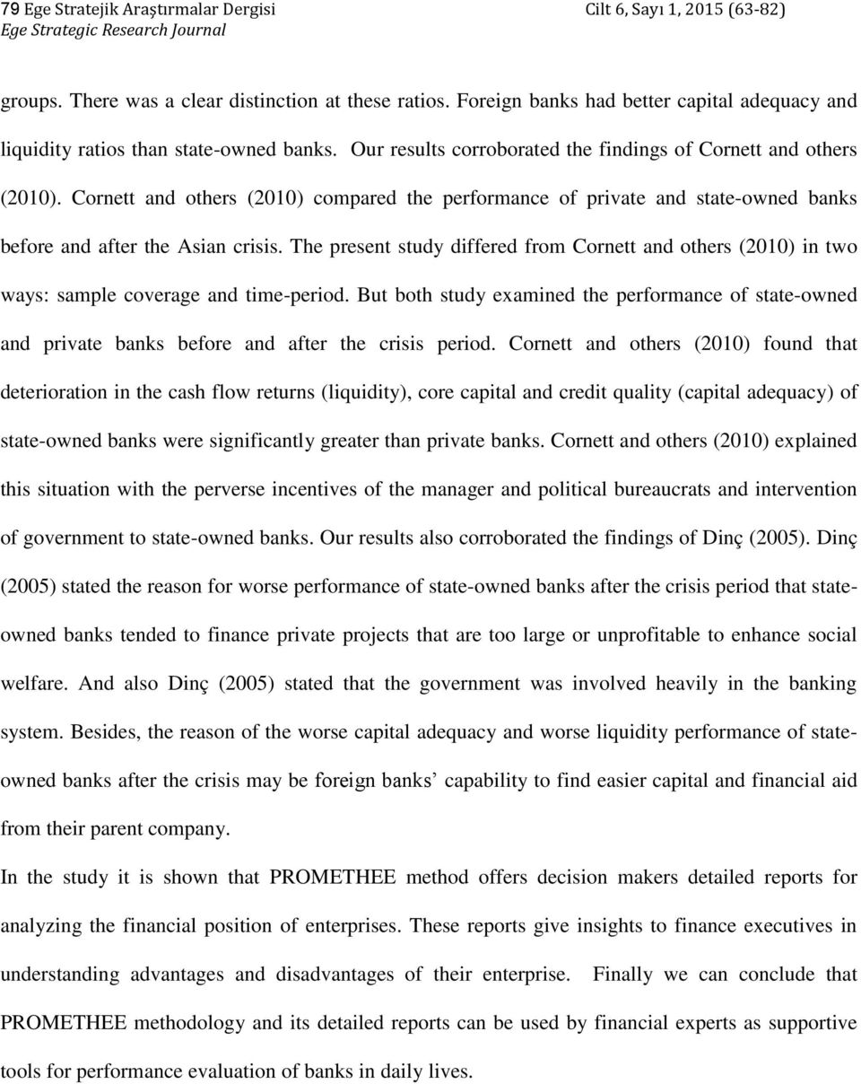 Cornett and others (2010) compared the performance of private and state-owned banks before and after the Asian crisis.