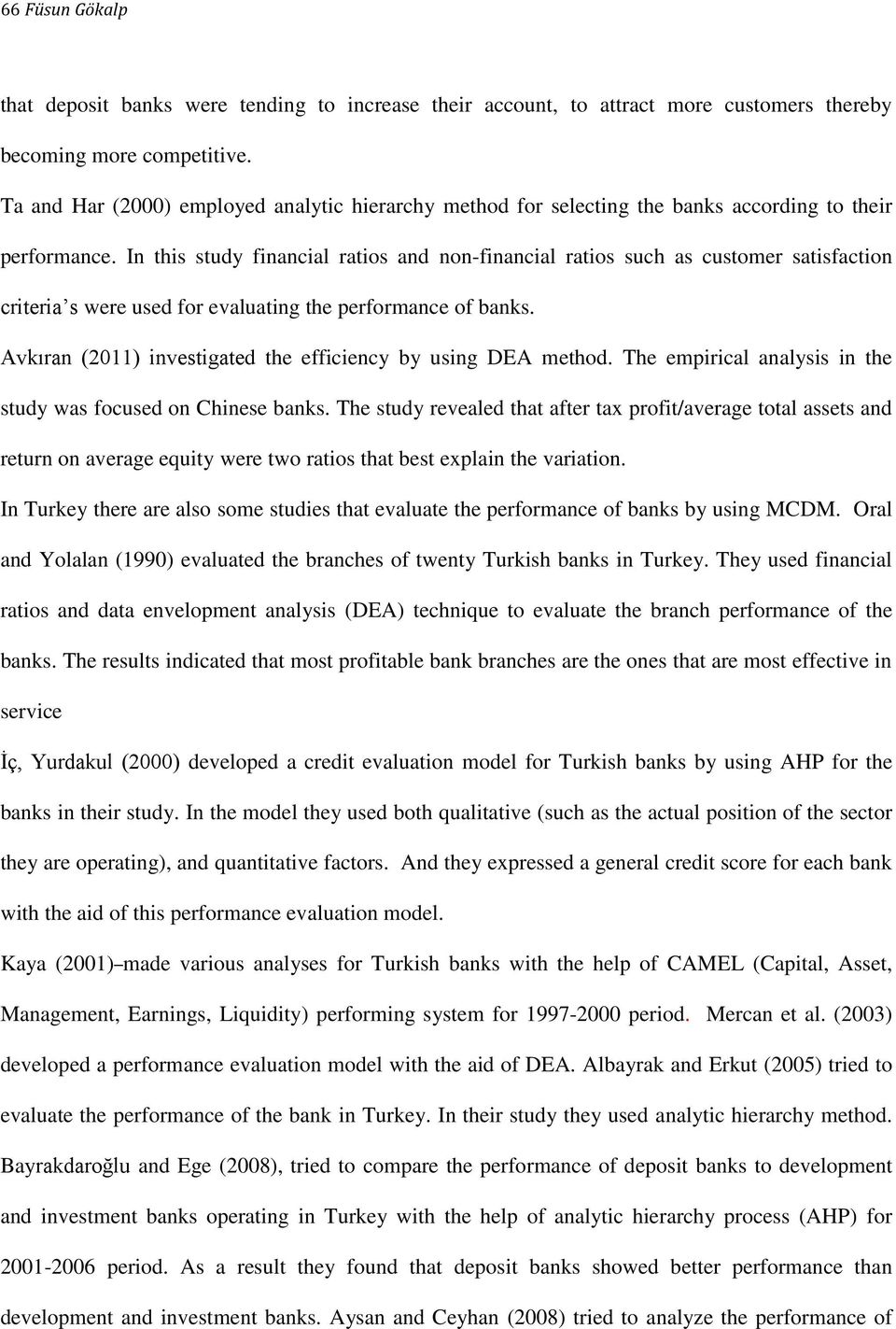 In this study financial ratios and non-financial ratios such as customer satisfaction criteria s were used for evaluating the performance of banks.