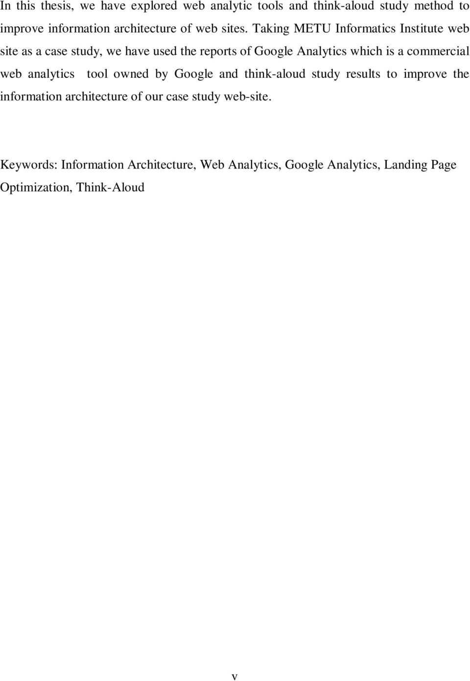 Taking METU Informatics Institute web site as a case study, we have used the reports of Google Analytics which is a