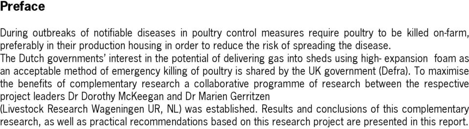The Dutch governments interest in the potential of delivering gas into sheds using high- expansion foam as an acceptable method of emergency killing of poultry is shared by the UK government