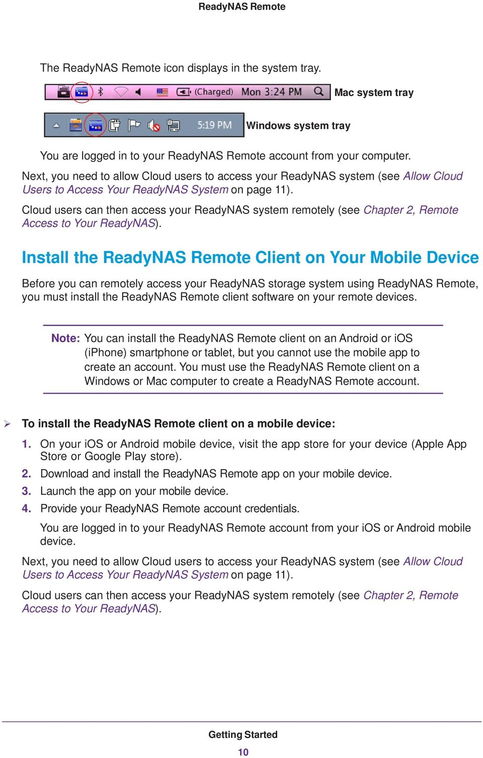 Cloud users can then access your ReadyNAS system remotely (see Chapter 2, Remote Access to Your ReadyNAS).