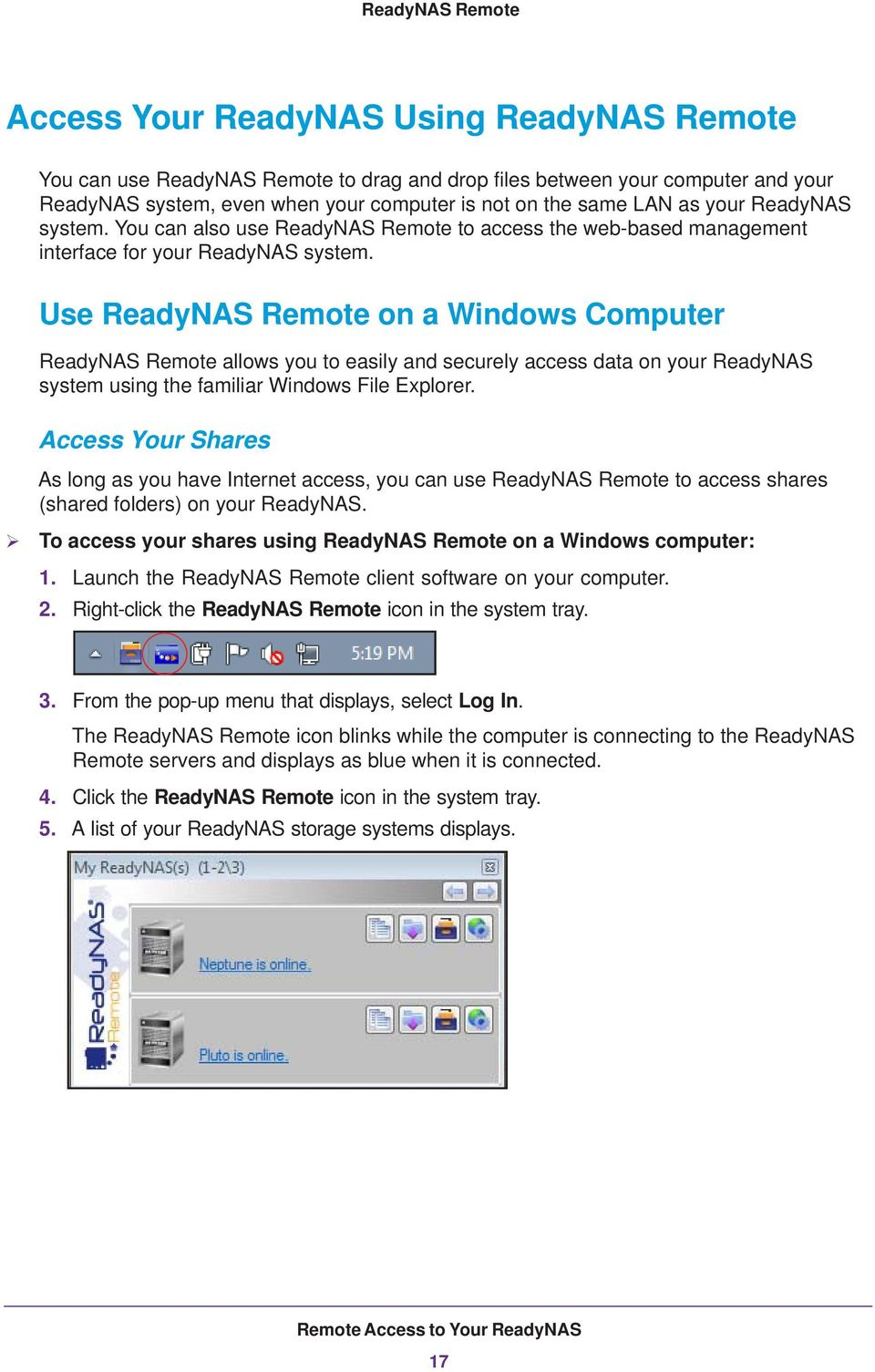 Use ReadyNAS Remote on a Windows Computer ReadyNAS Remote allows you to easily and securely access data on your ReadyNAS system using the familiar Windows File Explorer.