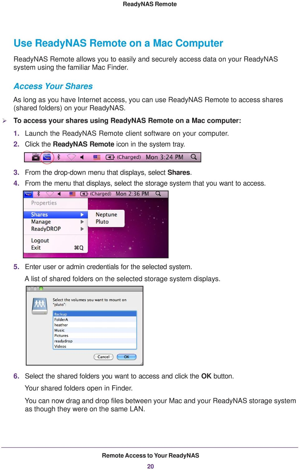 To access your shares using ReadyNAS Remote on a Mac computer: 1. Launch the ReadyNAS Remote client software on your computer. 2. Click the ReadyNAS Remote icon in the system tray. 3.