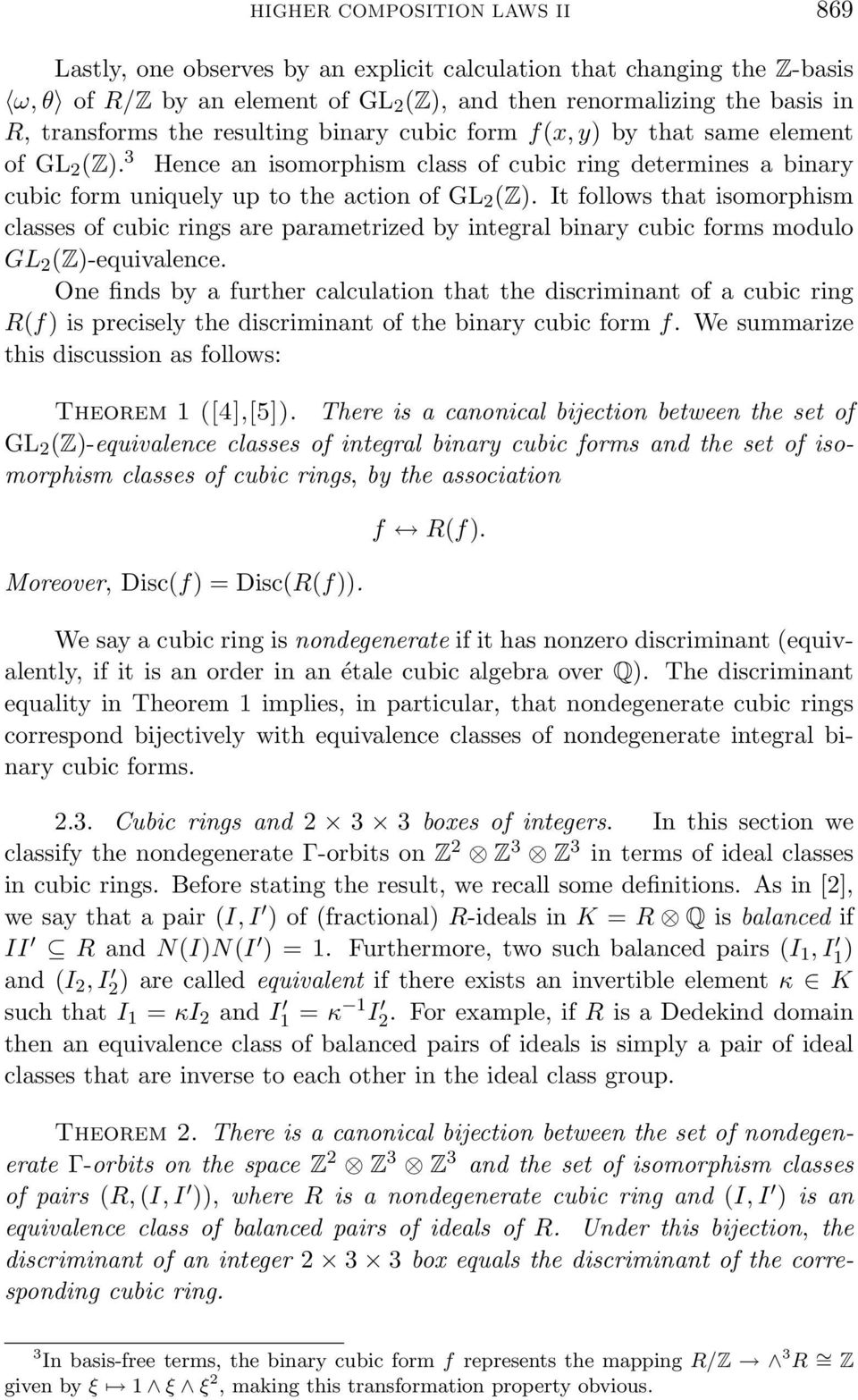 It follows that isomorphism classes of cubic rings are parametrized by integral binary cubic forms modulo GL 2 (Z)-equivalence.