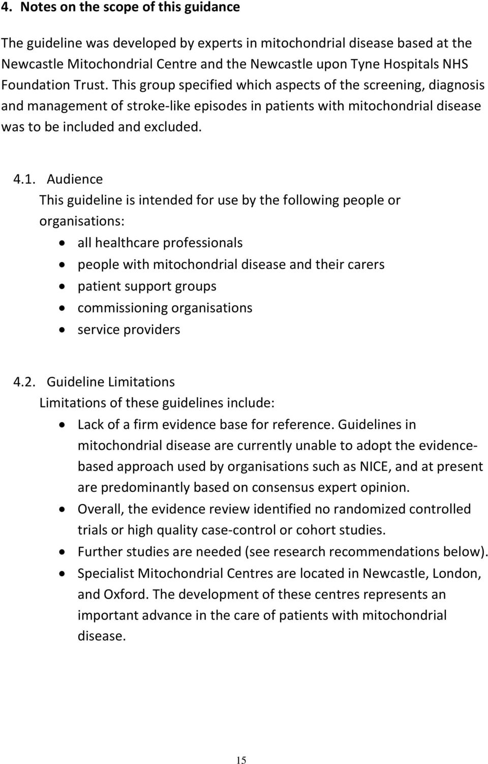 Audience This guideline is intended for use by the following people or organisations: all healthcare professionals people with mitochondrial disease and their carers patient support groups