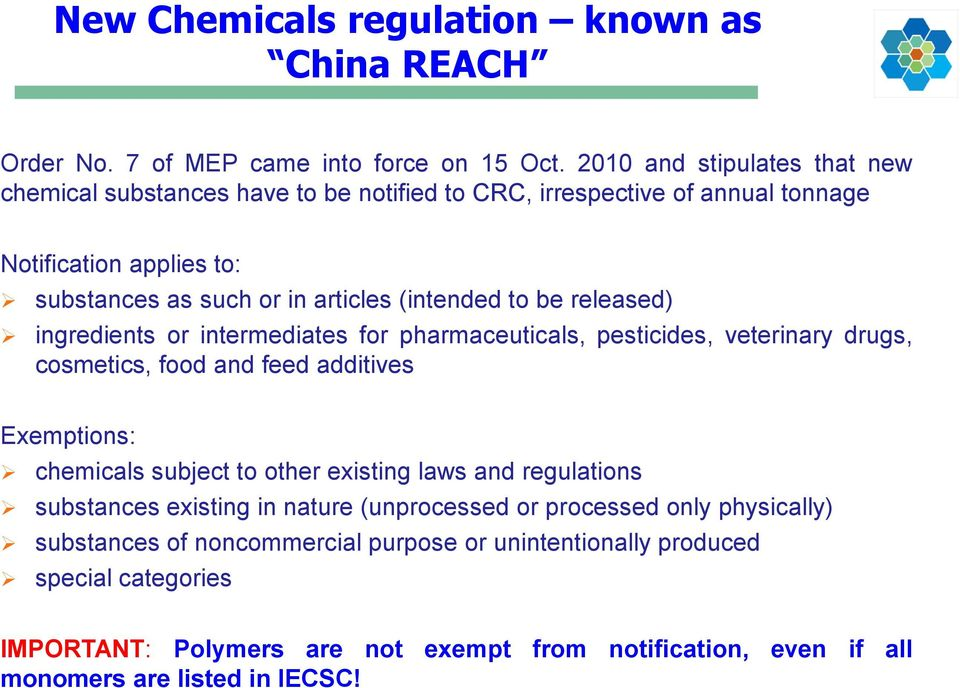 be released) ingredients or intermediates for pharmaceuticals, pesticides, veterinary drugs, cosmetics, food and feed additives Exemptions: chemicals subject to other existing