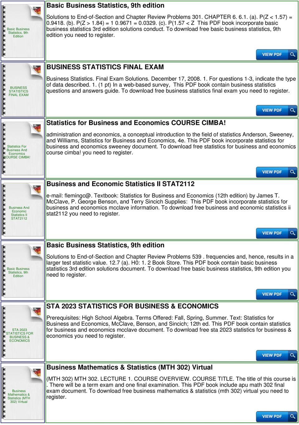 Final Exam Solutions. December 17, 2008. 1. For questions 1-3, indicate the type of data described. 1. (1 pt) In a web-based survey, This PDF book contain business statistics questions and answers guide.