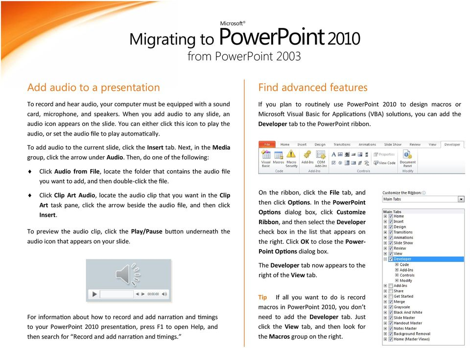 Find advanced features If you plan to routinely use PowerPoint 2010 to design macros or Microsoft Visual Basic for Applications (VBA) solutions, you can add the Developer tab to the PowerPoint ribbon.