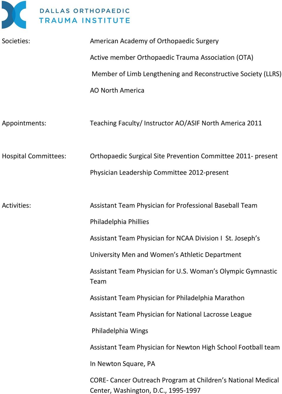 Assistant Team Physician for Professional Baseball Team Philadelphia Phillies Assistant Team Physician for NCAA Division I St.