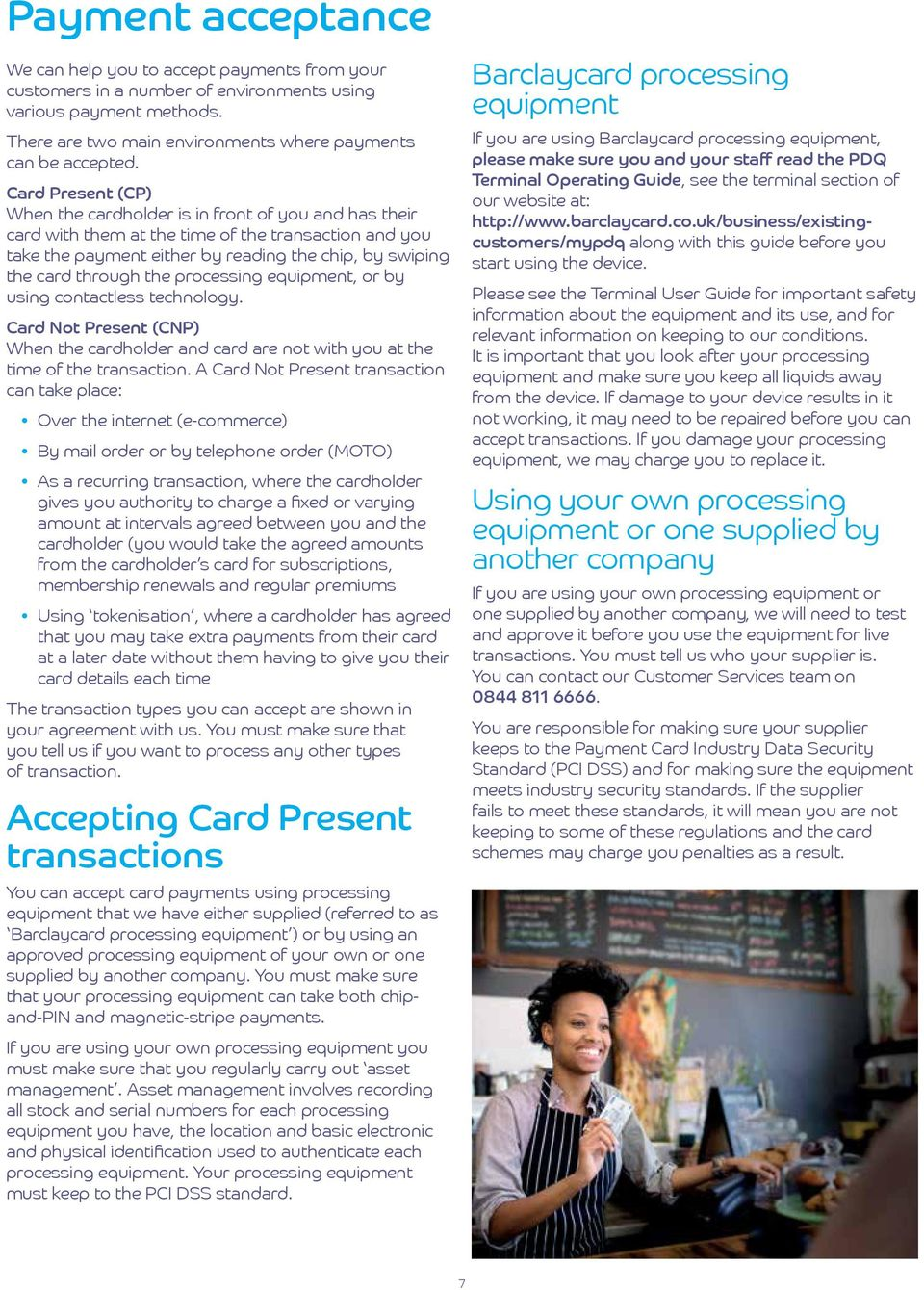 the processing equipment, or by using contactless technology. Card Not Present (CNP) When the cardholder and card are not with you at the time of the transaction.